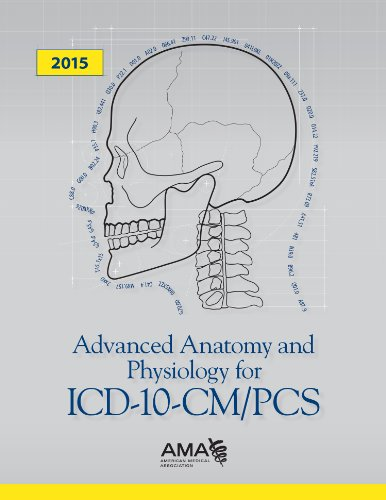 Advanced Anatomy and Physiology for ICD-10-CM/PCs
