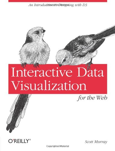 Interactive Data Visualization for the Web: An Introduction to Designing...