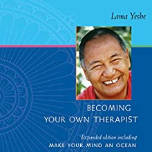 Becoming Your Own Therapist and Make Your Mind an Ocean (       UNABRIDGED) by Lama Thubten Yeshe, Nicholas Ribush - editor Narrated by Brian Nishii