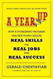 A Year Up: How a Pioneering Program Teaches Young Adults Real Skills for Real Jobs?With Real Success 1st edition by Chertavian, Gerald (2012) Hardcover