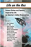 img - for Life on the Rez: Science Fiction and Fantasy Inspired by Life on America's Indian Reservations book / textbook / text book