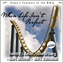 When Life Isn't Perfect: Today's Best Teachers of the Bible, Vol. 2 (       UNABRIDGED) by Timothy Keller, John Ortberg, Mark Mitchell, Mark Buchanan Narrated by Timothy Keller, John Ortberg, Mark Mitchell, Mark Buchanan