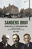 Neil Tyler Sanders Bros: The Rise and Fall of a British Grocery Giant