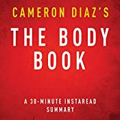 The Body Book by Cameron Diaz: The Law of Hunger, the Science of Strength, and Other Ways to Love Your Amazing Body, a 30-Minute Summary | [Instaread Summaries]