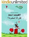 Am I small? Hl ana sghyrh?: Children's Picture Book English-Arabic (Dual Language/Bilingual Edition)