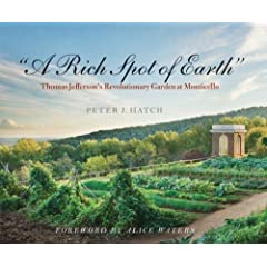 A Rich Spot of Earth: Thomas Jefferson's Revolutionary Garden at Monticello by Peter J. Hatch and Alice Waters