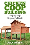 Chicken Coop Building: Step by Step Guide for Beginners (Chicken Coop Building, Chicken Coop, Backyard Chickens, Chicken Coop Plans, DIY Project, Fres