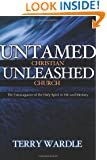 Untamed Christian Unleashed Church: The Extravagance of the Holy Spirit in Life and Ministry