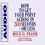 How to Get Your Point Across in 30 Seconds or Less | Milo O. Frank