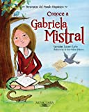Conoce a Gabriela Mistral / Get to know Gabriela Mistral (Personajes Del Mundo Hispanico / Important Figures of the Hispanic World) (Spanish Edition) ... / Important Figures of the Hispanic World)