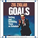Goals: Setting and Achieving Them on Schedule  by Zig Ziglar