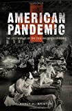 American Pandemic: The Lost Worlds of the 1918 Influenza Epidemic