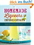 Homemade Liqueurs and Infused Spirits...