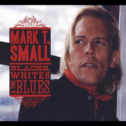 Mark T Small - Blacks, Whites, & The Blues
