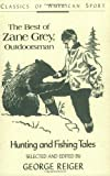 img - for The Best of Zane Grey, Outdoorsman: Hunting and Fishing Tales (Classics of American Sport) book / textbook / text book