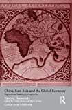 China, East Asia and the Global Economy: Regional and Historical Perspectives (Asia's Transformations/Critical Asian Scholarship) (0415464595) by Hamashita, Takeshi