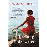 To Be Sung Underwater: A Novel ~ Tom McNeal