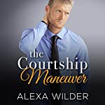 The Courtship Maneuver Complete Series | Alexa Wilder