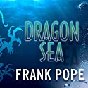 Dragon Sea: A True Tale of Treasure, Archeology, and Greed Off the Coast of Vietnam Audiobook by Frank Pope Narrated by Johnny Heller