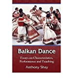 img - for [(Balkan Dance: Essays on Characteristics, Performance and Teaching)] [Author: Anthony Shay] published on (January, 2008) book / textbook / text book