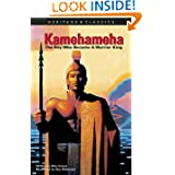 Kamehameha: The Boy Who Became A Warrior King (Heritage Classics)