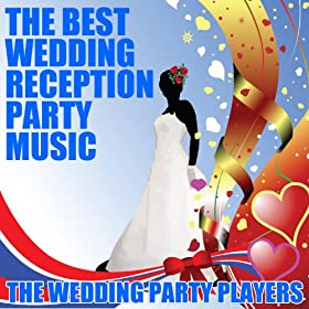 The Best Wedding Reception Party Music The Wedding Party Players Amazoncouk MP3 Downloads