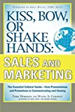img - for Kiss, Bow, or Shake Hands, Sales and Marketing: The Essential Cultural Guide_From Presentations and Promotions to Communicating and Closing book / textbook / text book