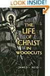 The Life of Christ in Woodcuts (Dover...