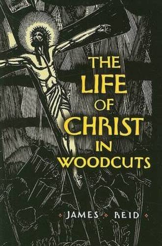 The Life of Christ in Woodcuts (Dover Fine Art, History of Art)