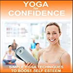 Yoga for Confidence: Easy Yoga Breathing, Yoga Gestures and Visualisations |  Yoga 2 Hear