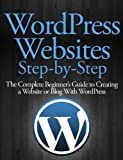 WordPress Websites Step-by-Step – The Complete Beginner's Guide to Creating a Website or Blog With WordPress