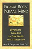 img - for Primal Body, Primal Mind: Beyond the Paleo Diet for Total Health and a Longer Life by Nora T. Gedgaudas (2011-05-27) book / textbook / text book