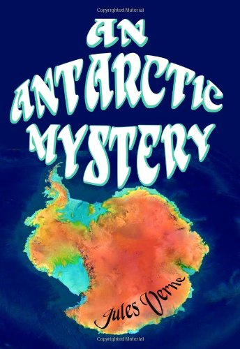 An Antarctic Mystery: A Jules Verne Adventure Classic (Timeless Classic Books)