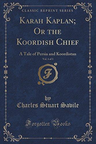 Karah Kaplan; Or the Koordish Chief, Vol. 1 of 3: A Tale of Persia and Koordistan (Classic Reprint)