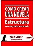 C�mo crear una novela. Estructura.: Construyendo una novela