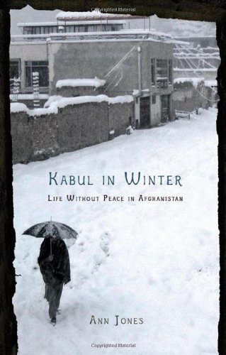 Kabul in Winter: Life Without Peace in Afghanistan: Ann Jones: 9780805078848: Amazon.com: Books