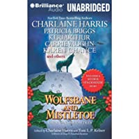 Wolfsbane and Mistletoe: Hair-Raising Holiday Tales (       UNABRIDGED) by Charlaine Harris (author and editor), Toni L. P. Kelner (author and editor), Keri Arthur, Patricia Briggs, Dana Cameron, Karen Chance, Alan Gordon, Simon R. Green, Nancy Pickard, Kat Richardson Narrated by MacLeod Andrews, Tanya Eby