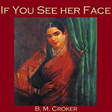 If You See Her Face Audiobook by B. M. Croker Narrated by Cathy Dobson
