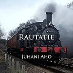 Rautatie: [Finnish Edition] | Juhani Aho