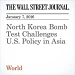 North Korea Bomb Test Challenges U.S. Policy in Asia | Carol E. Lee