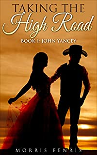 A Western Romance: John Yancey: Taking The High Road by Morris Fenris ebook deal