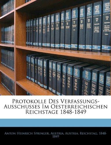 Protokolle Des Verfassungs-Ausschusses Im Oesterreichischen Reichstage 1848-1849