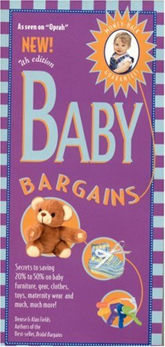 Baby Bargains, 7th Edition: Secrets to Saving 20% to 50% on baby furniture, gear, clothes, toys, maternity wear and much more! (Baby Bargains)