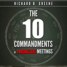 The Ten Commandments of Productive Meetings Audiobook by Richard B. Greene Narrated by Richard B. Greene