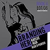 Branding Her 4: Alex & Kaylee, E07 & E08 | Alex B. Porter