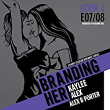 Branding Her 4: Alex & Kaylee, E07 & E08 Audiobook by Alex B. Porter Narrated by Roxanne Hill