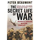 The Secret Life of War: Journeys Through Modern Conflictby Peter Beaumont