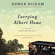 Carrying Albert Home: The Somewhat True Story of a Woman, a Husband, and Her Alligator (       UNABRIDGED) by Homer Hickam Narrated by Adam Verner