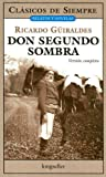 Don Segundo Sombra / Mr. Second Shadow (Clasicos De Siempre) (Spanish Edition) (Clasicos De Siempre: Relatos Y Novelas / All Time Classics: Stories and Novels)