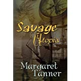 Savage Utopia ~ Margaret Tanner